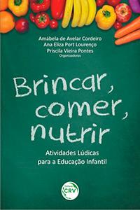 Capa do livro Brincar, comer, nutrir: atividades lúdicas para a educação infantil