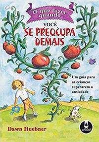 Capa do livro O que fazer quando você se preocupa demais – um guia para as crianças superarem a ansiedade